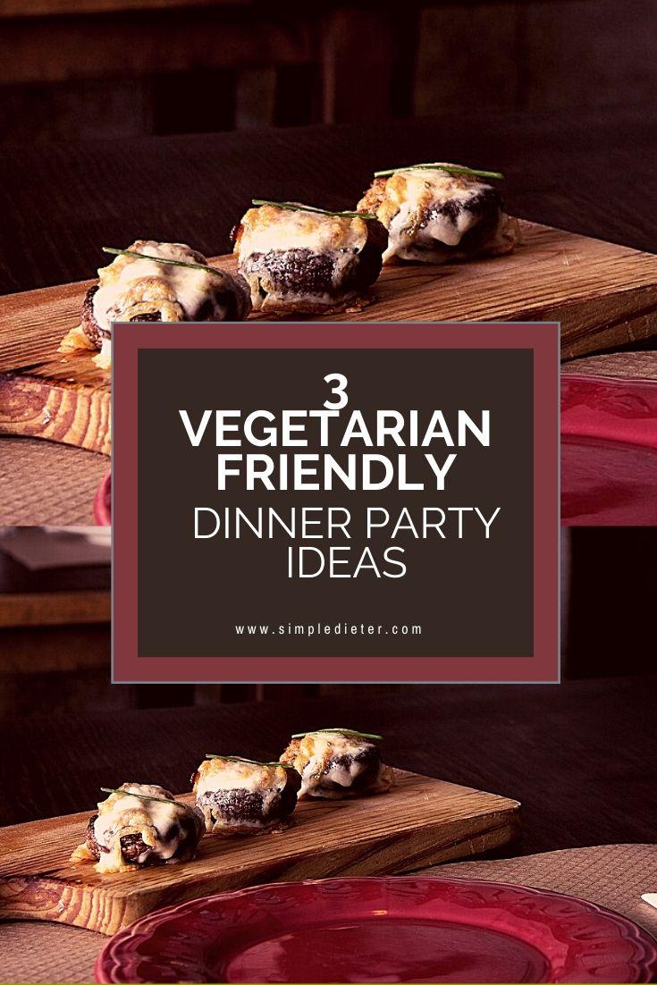 3 Vegetarian Friendly Dinner Party Ideas